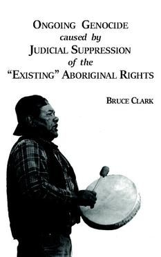 Aboriginal Rights and Genocide: The Judicial Suppression of Justice as the Application of Truth to Affairs