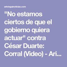"""""""No estamos ciertos de que el gobierno quiera actuar"""" contra César Duarte: Corral (Video) - Aristegui Noticias"""