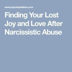 Finding Your Lost Joy and Love After Narcissistic Abuse