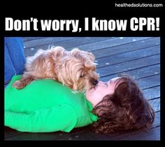 Don't worry, I know CPR!
