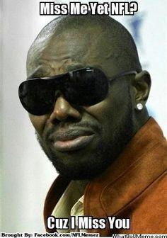 NFL I miss you!    http://whatdoumeme.com/meme/x5jdkf