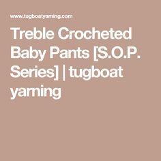 Treble Crocheted Baby Pants [S.O.P. Series] | tugboat yarning