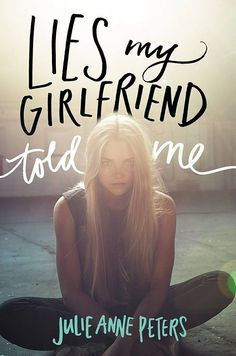 "Lies My Girlfriend Told Me   Julie Anne Peters's Lies My Girlfriend Told Me is a modern YA ""queer lit"" love story about a girl who discovers her dead girlfriend was secretly dating someone else at the same time."