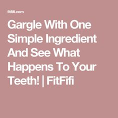 Gargle With One Simple Ingredient And See What Happens To Your Teeth! | FitFifi