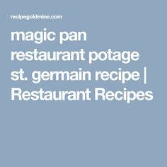 magic pan restaurant potage st. germain recipe | Restaurant Recipes