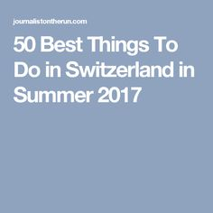 50 Best Things To Do in Switzerland in Summer 2017