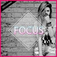 Ariana Grande - Focus (DeeJuanma Mysteria Mashup Mix) by DeeJuanma on SoundCloud