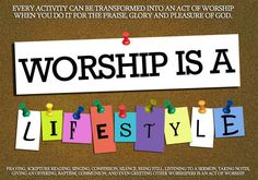 worship is not just the 2 minute songs you sing! its a lifestyle!