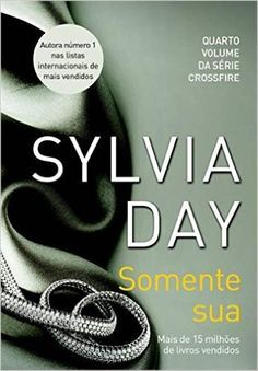 Somente Sua - Crossfire - Sylvia Day  Somente sua é o quarto livro da série Crossfire, a história continua, quanto mais Gideon melhor.