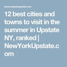 12 best cities and towns to visit in the summer in Upstate NY, ranked | NewYorkUpstate.com