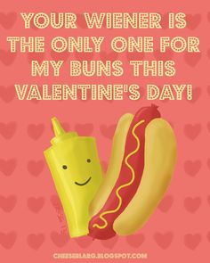 Your wiener is the only one for my buns this Valentine's Day!