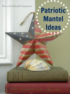 Patriotic Mantel Ideas for 4th of July, Flag Day, & Memorial Day