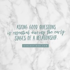 """""""Asking good questions is essential during the early stages of a relationship."""" -GirlDefined.com"""