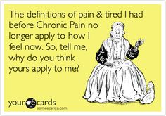 Don't judge the Chronic Pain patient by your life.
