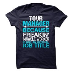 Tour Manager Because Freakin Miracle Worker Isn't An Official Job Title T-Shirts, Hoodies