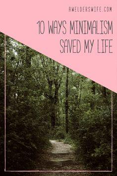 10 Ways Minimalism Has Saved My Life | www.awelderswife.com