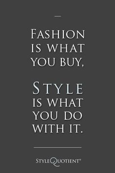 Chico/Pinterest reminder: Fashion is what your buy. Style is what you do with it.
