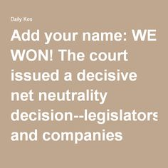 This victory will protect an open internet, free from gatekeepers, accessible by all people to access, create, and share information.http://click.actionnetwork.org/mpss/c/4wA/ni0YAA/t.1y1/3agaEpU1RQO6Mw92a8JU9w/h1/hmw-2BiWr6mXc1DHGFh-2BJUDLyJIR6P0z3dXCheFiG1HT7YIBDmLrZ9Nw-2B43fjMXDy03zY02gojq5UcEgAcTZ0JxCyVHzLkcwzQLRzXWCrfJxbnXqKsxPZboFMH2QrYkkoDh7MmrAqIdcPmsSqo  Add your name: WE WON! The court issued a decisive net neutrality decision--legislators and companies should accept the open…