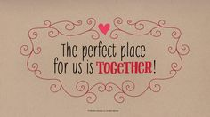 Love Quotes: The perfect place for us is together #Hallmark #HallmarkIdeas