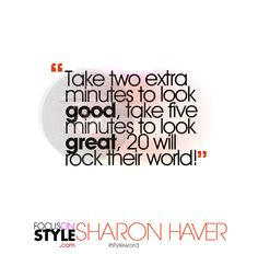 """Take two extra minutes to look good, take five minutes to look great, 20 will rock their world.""  For more daily stylist tips + style inspiration, visit: https://focusonstyle.com/styleword/ #fashionquote #styleword"