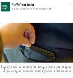 """""""Un migrante ignaro di cosa fosse per sbaglio gli prende il portafoglio, forse per giocare un razzista italiano lo denuncia, questo Paese non è abbastanza aperto"""""""