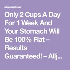 Only 2 Cups A Day For 1 Week And Your Stomach Will Be 100% Flat – Results Guaranteed! – AlljustHealth