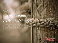 Não estou desistindo, estou apenas começando de novo! #desistir #comecar #vida
