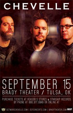 CHEVELLE  Tue - Sep 15 Brady Theater 105 W. Brady St. Tulsa, OK   with Special Guests: TBA  Tickets On Sale Now Reasor's and Starship Records in Tulsa Buy For Less Locations in OKC Charge by phone @ 866.977.6849 online @ protix.com Doors open at 7pm