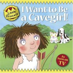 I Want to Be a Cavegirl! (Little Princess), this doesn't read like a Tony Ross original, based on the TV show. Prefer the other ones. http://www.amazon.co.uk/dp/1842707655/ref=cm_sw_r_pi_awd_u-93sb0GC1KED