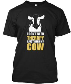 I Don't Need Therapy I Just Need My Cow Black T-Shirt Front