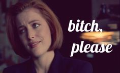 Scully sees right through your BS.