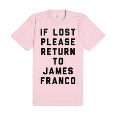 If Lost Please Return to James Franco I want this