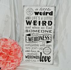 We are all a little weird, wood sign, wedding vows sign call it love, shabby, wedding decor, fairytale, romantic gift husband boyfriend gift