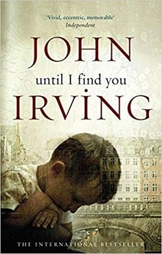 40775a6288f6 Until I Find You by John Irving  Review Book Authors