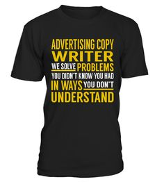 "# Advertising Copy Writer - Solve Problems .    Advertising Copy Writer We Solve Problems. You Didn't Know. You Had in Ways. You Don't Understand Job ShirtsSpecial Offer, not available anywhere else!Available in a variety of styles and colorsBuy yours now before it is too late! Secured payment via Visa / Mastercard / Amex / PayPal / iDeal How to place an order  Choose the model from the drop-down menu Click on ""Buy it now"" Choose the size and the quantity Add your delivery address and bank…"