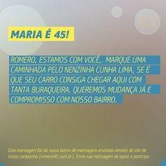 #MensagemPorAmorACampina enviada através do site http://romero45.com.br/ Obrigado pelo apoio, Maria. Irei em breve.
