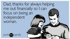 Dad, thanks for helping me financially so I can focus on being an independent woman.