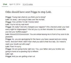 Avengers would have been a lot shorter if Odin had sent Frigga instead of Thor... But I now what to see this happen!