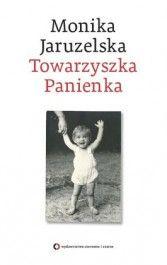 Towarzyszka Panienka.Jakim ojcem był generał Jaruzelski? Jaką córką była Monika?
