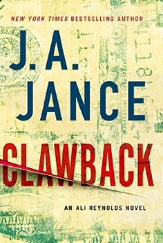 Claw Back by J.A. Jance - released March 2, 2016.  In New York Times bestselling author J.A. Jance's latest thriller, Ali Reynolds faces her most controversial mystery yet, solving the murder of a man whose Ponzi scheme bankrupted hundreds of people, and left them seeking justice…or revenge.