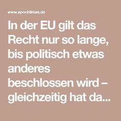 In der EU gilt das Recht nur so lange, bis politisch etwas anderes beschlossen wird – gleichzeitig hat das EU-Recht Vorrang vor nationalen Gesetzen. Diese werden behandelt, als gäbe es sie nicht. Eine Analyse von Vera Lengsfeld.