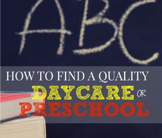 How to Find a Quality Daycare or Preschool. This has questions to ask and criteria I didn't even consider so when we start our search, I'm going to use this as my go to guide.