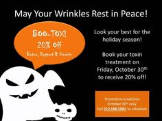 Spook Your Wrinkles Away With JUVA Skin & Laser Center. Don't Miss Our Boo-Tox Special! Introducing JUVA Halloween Special: BOO-TOX: GET 20% OFF BOTOX, DYSPORT & XEOMIN!  Book your toxin treatment on Friday, October 30th to receive 20% OFF. May Your Wrinkle Rest in Peace! Look your best for the holiday season... Call 212-688-5882 to schedule your appointment.