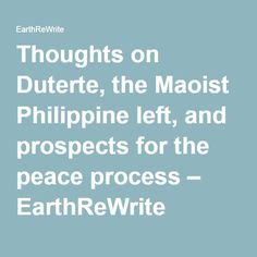 Thoughts on Duterte, the Maoist Philippine left, and prospects for the peace process Politics, Peace, Thoughts, Writing, Political Books, Being A Writer, Tanks, Room, Letter