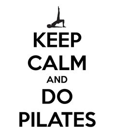 Keep Calm and DO Pilates!