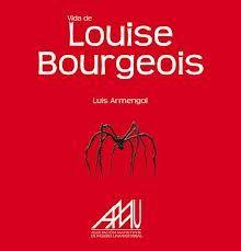 Vida y obra de Louise Bourgeois / Luis Armengol. Madrid : Eila, 2011 http://absysnetweb.bbtk.ull.es/cgi-bin/abnetopac01?TITN=499990
