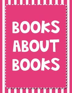 This is a list of a great collection of books about books.  Look for these titles in your school or local libraries... they're a fun way to launch ...