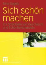 Sich schön machen - Zur Soziologie von Geschlecht und   Nina Degele   Springer