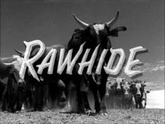 Rawhide---Frankie Laine sang this song.  He is my second cousin.  That's the truth!