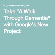 "Take ""A Walk Through Dementia"" with Google's New Project"